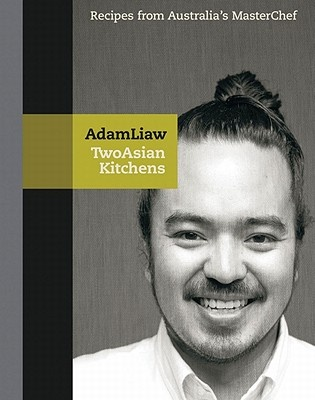 Two Asian Kitchens by Adam Liaw, ISBN: 9781864711356