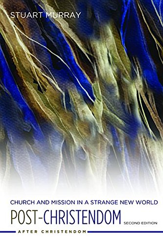 Post-christendom: Church and Mission in a Strange New World (After Christendom)