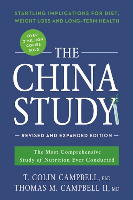 The China StudyRevised and Expanded Edition: The Most Comprehe... by T. Colin Campbell,Thomas M. Campbell II, ISBN: 9781941631560