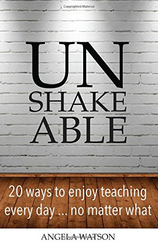Unshakeable20 Ways to Enjoy Teaching Every Day...No Matter...