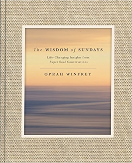 The Wisdom of SundaysLife-Changing Insights from Super Soul Conversa...