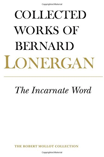 The Incarnate Word: The Robert Mollot Collection Volume 8: The Collected Works of Bernard Lonergan by Bernard Lonergan, ISBN: 9781442631113