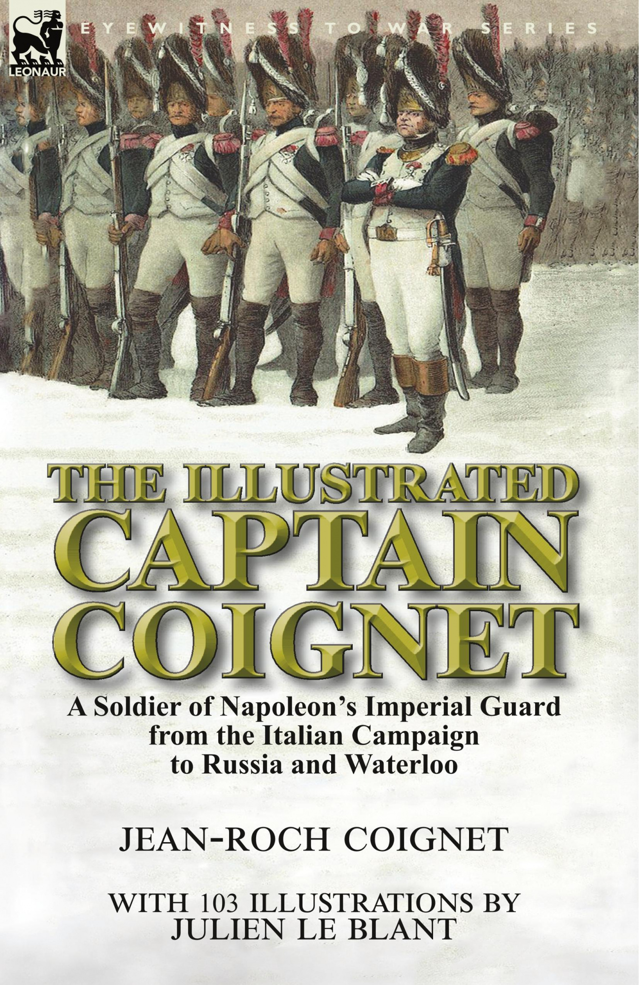 The Illustrated Captain CoignetA Soldier of Napoleon's Imperial Guard from the...