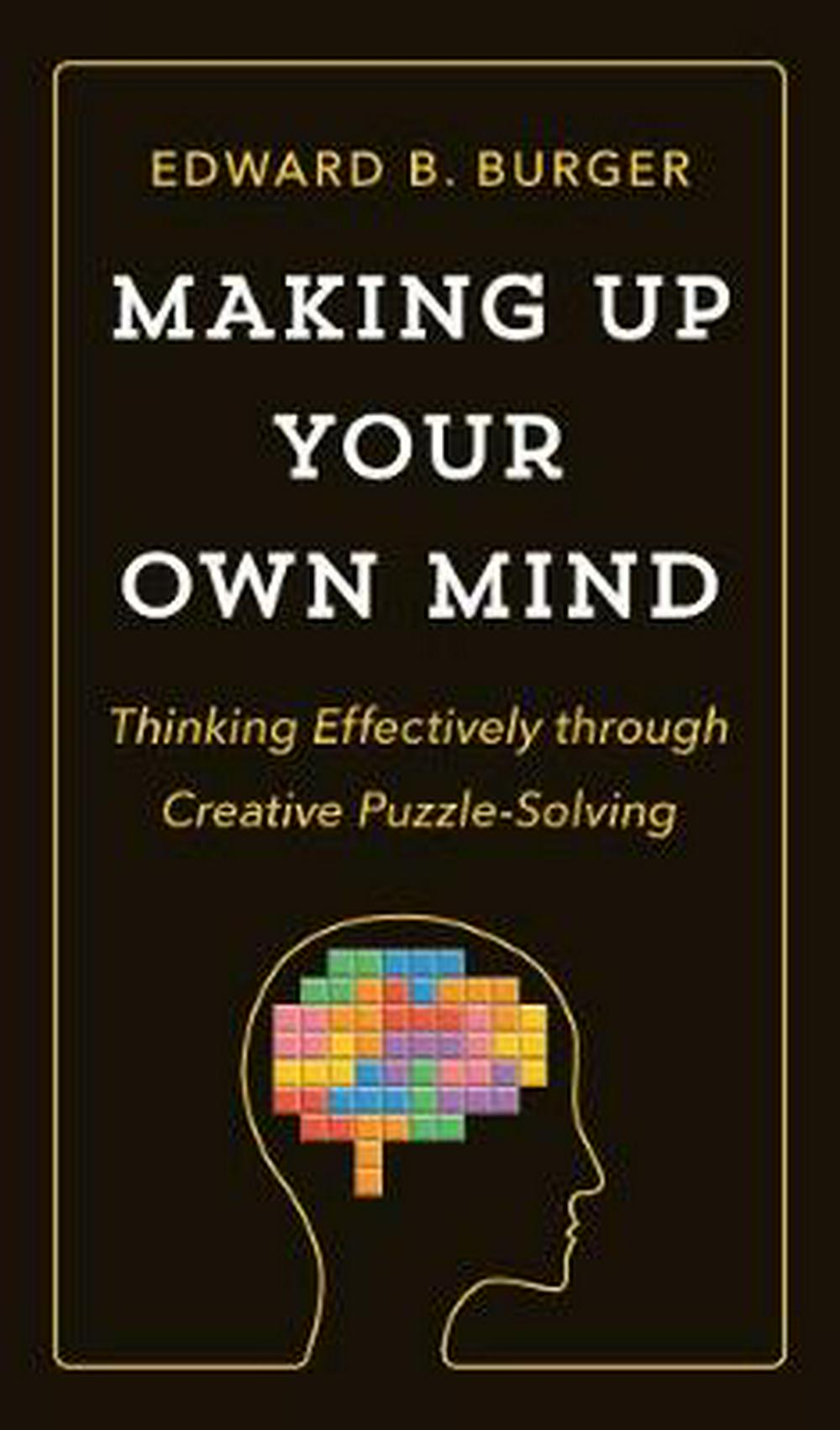 Making Up Your Own MindThinking Effectively through Creative Puzzle-So...