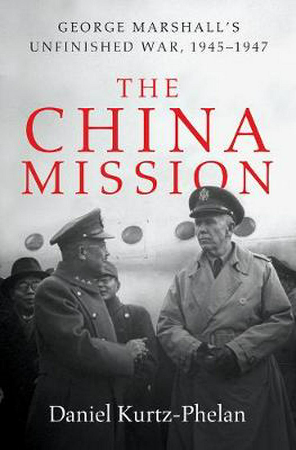 The China Mission: George C. Marshall's Unfinished War, 1945-1947