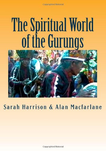 The Spiritual World of the Gurungs: Religion and Ritual in Central Nepal: 1 (Life in a Himalayan Community)