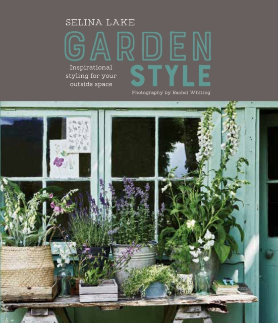 Selina Lake Garden Style: Inspirational Styling for your Outside Space