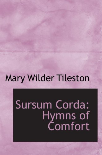 Sursum Corda: Hymns of Comfort by Mary Wilder Tileston, ISBN: 9781103518227