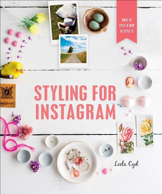 Styling for Instagram: How to Take the Best Photographs for Instagram Success