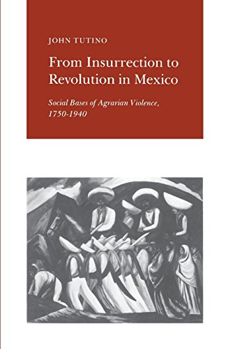 From Insurrection to Revolution in Mexico: Social Bases of Agrarian Violence, 1750-1940 by John Tutino, ISBN: 9780691022949