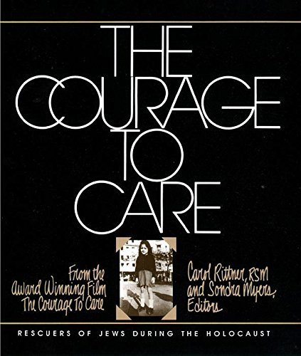 Courage to Care: Rescuers of Jews During the Holocaust