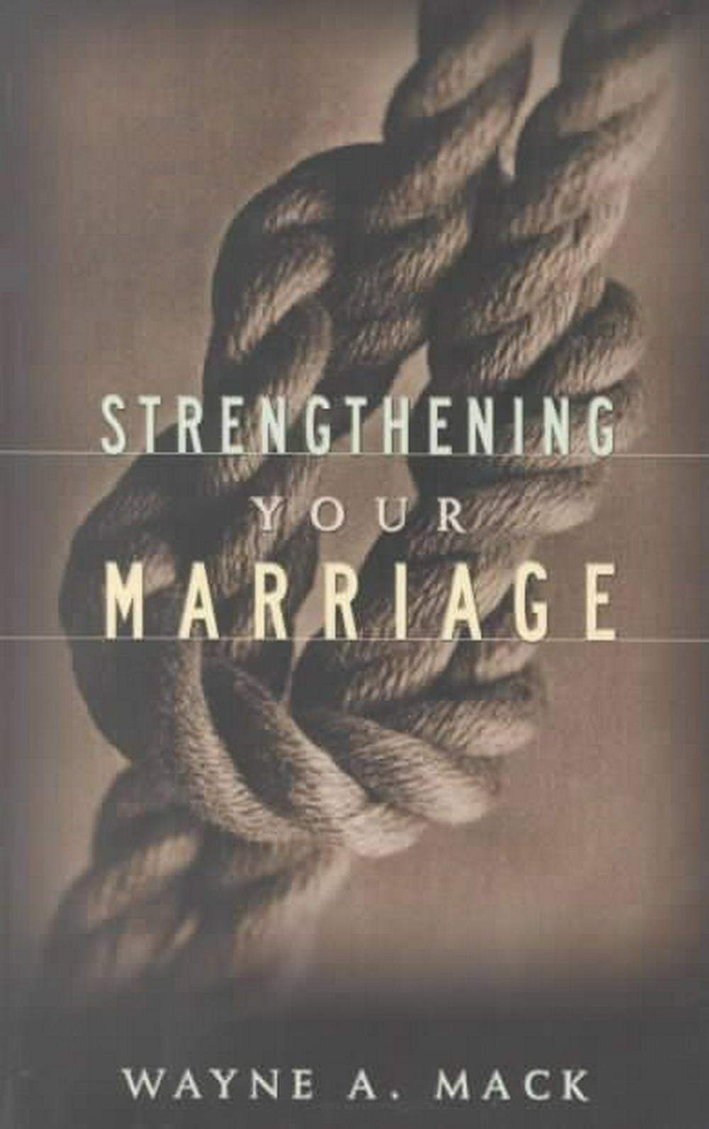 Strengthening Your Marriage by Wayne A Mack, ISBN: 9780875523859