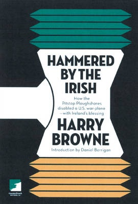 Hammered by the Irish: How the Pitstop Ploughshares Disabled A U.S. War-Plane -With Ireland's Blessing