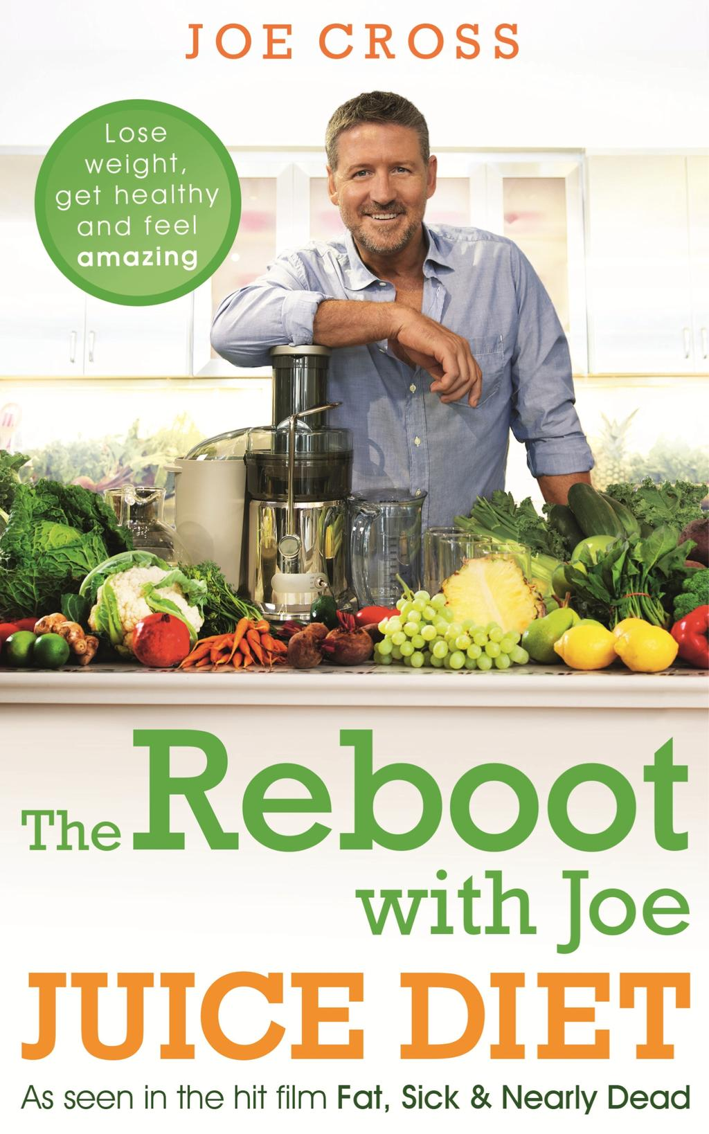 The Reboot with Joe Juice Diet   Lose weight, get healthy and feel amazing: As seen in the hit film 'Fat, Sick & Nearly Dead' by Joe Cross, ISBN: 9781444788334