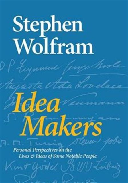 Idea Makers: Personal Perspectives on the Lives & Ideas of Some Notable People by Stephen Wolfram, ISBN: 9781579550035