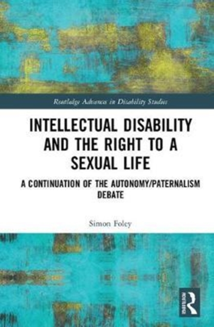 Intellectual Disability and the Right to a Sexual LifeA Continuation of the Autonomy/Paternalism Debate