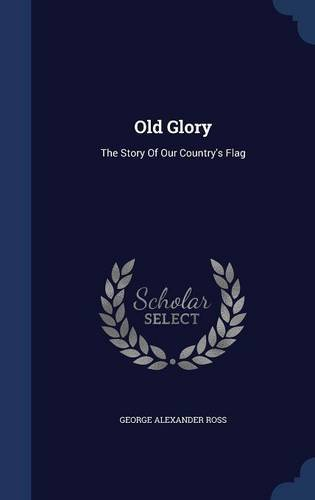 Old GloryThe Story of Our Country's Flag