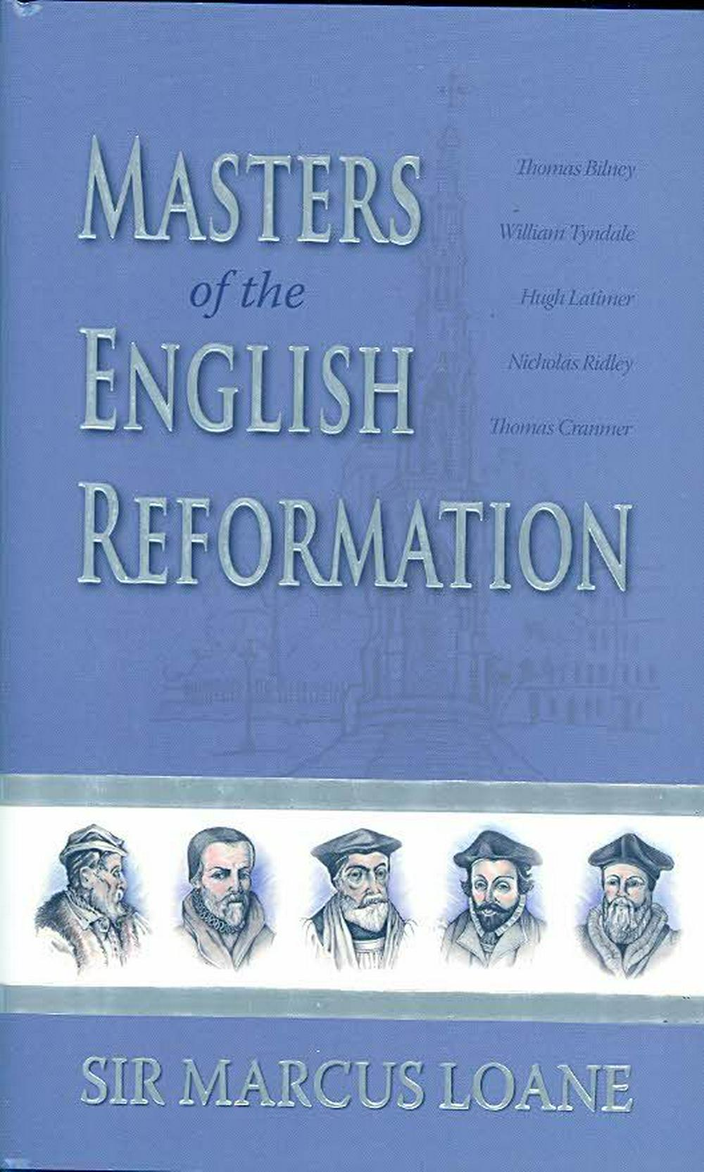 Masters of the English Reformation by Marcus Loane, ISBN: 9780851519104