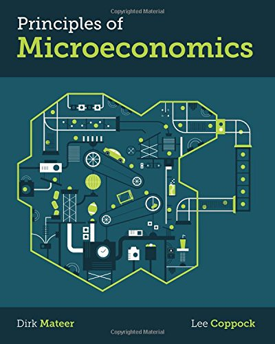 Principles of Microeconomics by Dirk Mateer, ISBN: 9780393935769