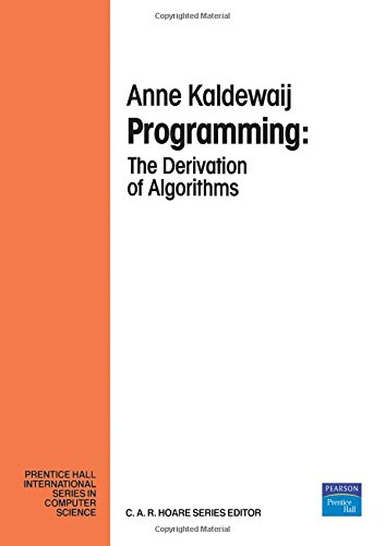 Programming: The Derivation of Algorithms (Prentice-Hall International Series in Computer Science) by A. Kaldewaij, ISBN: 9780132041089