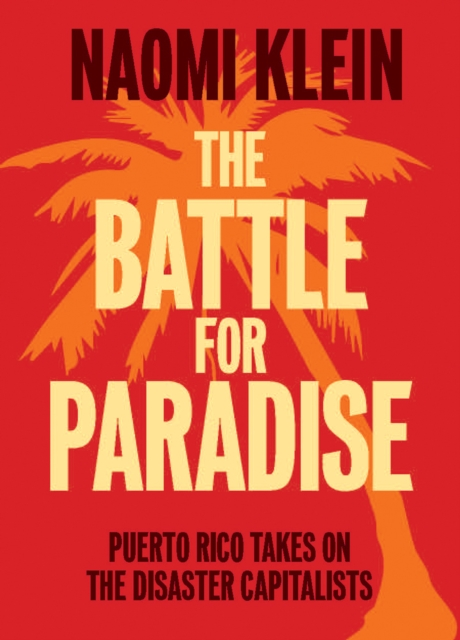 The Battle for ParadisePuerto Rico Takes on the Disaster Capitalists