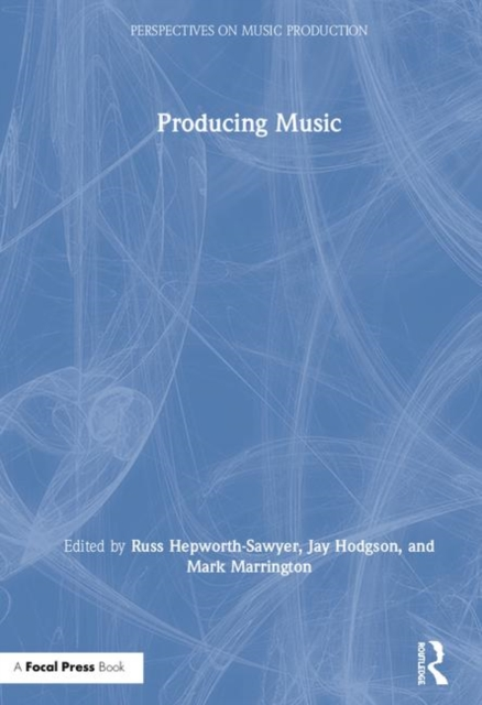 Producing Music (Perspectives on Music Production) by Russ Hepworth-Sawyer, ISBN: 9780415789219