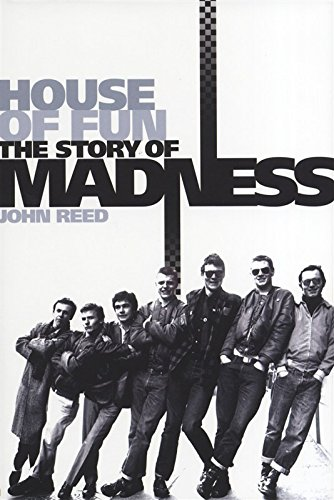 House of Fun: The Story of Madness by John Reed, ISBN: 9781847726193