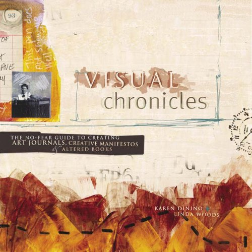 Visual Chronicles: The No-Fear Guide to Creating Art Journals, Creative Manifestos and Altered Books