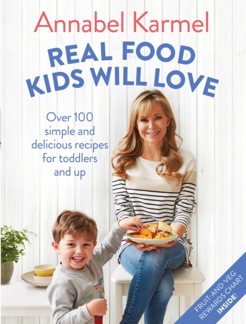 Real Food Kids Will Love100 simple and delicious recipes for toddlers a...