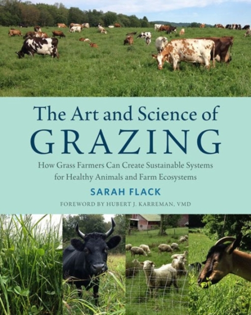 The Art and Science of GrazingHow Grass Farmers Can Create Sustainable System...