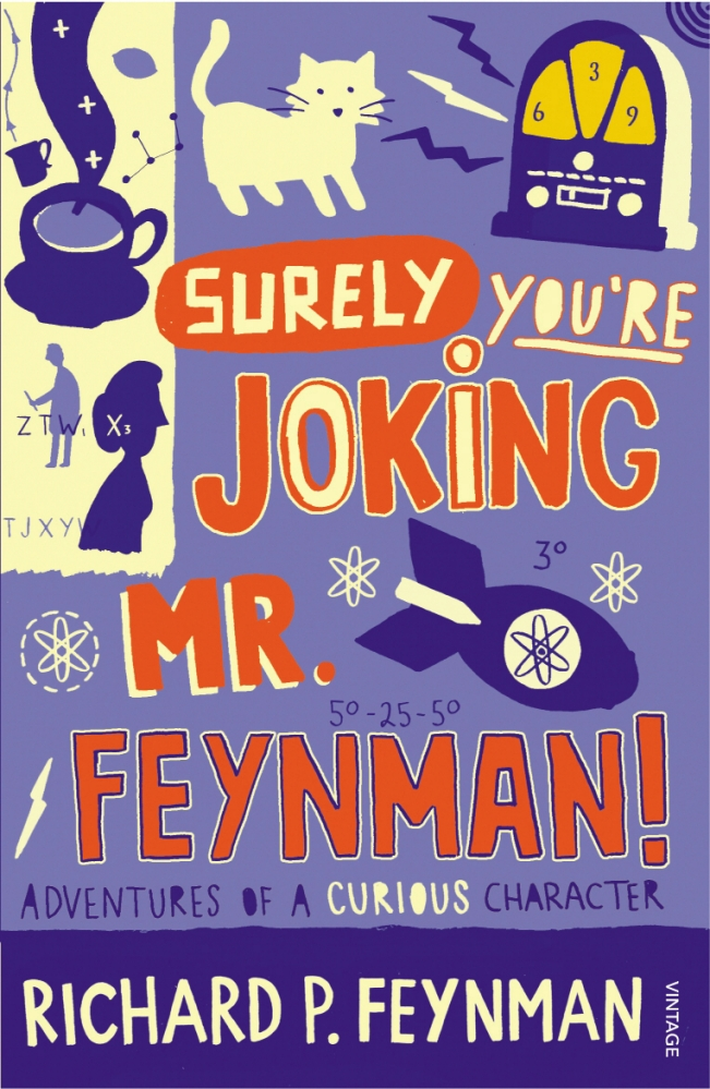 Surely You're Joking Mr Feynman: Adventures of a Curious Character as Told to Ralph Leighton by Richard P Feynman, ISBN: 9781448181476