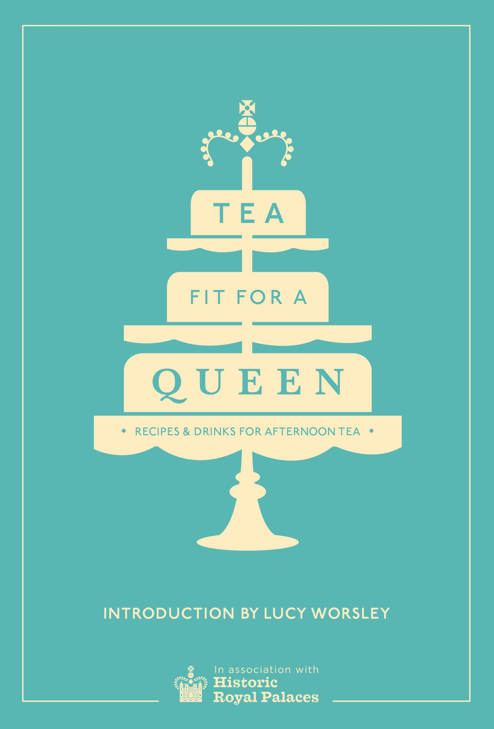 Tea Fit for a Queen: Recipes and Drinks for Afternoon Tea