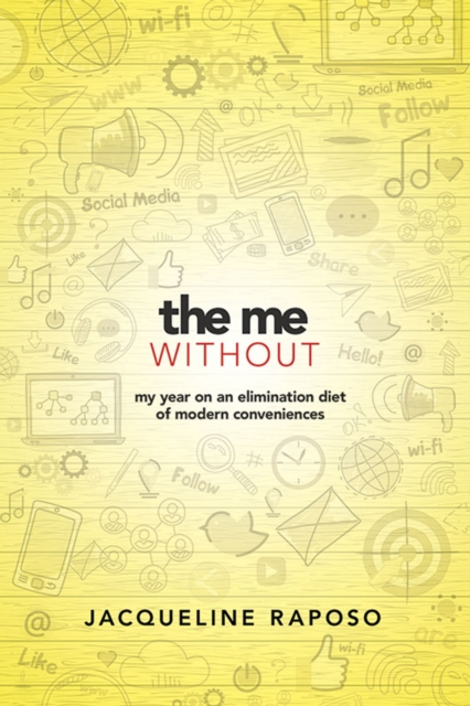 The Me, Without: My Year on an Elimination Diet of Modern Conveniences by Jacqueline Raposo, ISBN: 9780486826882