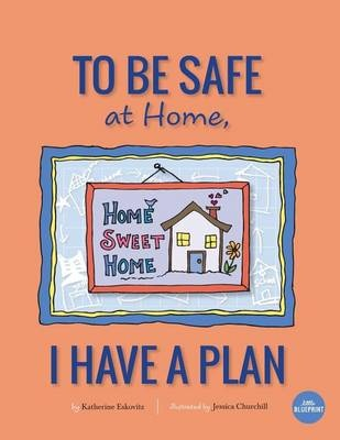 To Be Safe at Home, I Have a Plan by Katherine Eskovitz,Jessica Churchill, ISBN: 9781940101187