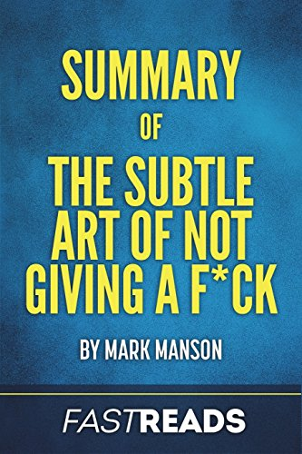 Summary of The Subtle Art of Not Giving a F*ck: by Mark Manson | Includes Key Takeaways & Analysis by FastReads, ISBN: 9781539619192