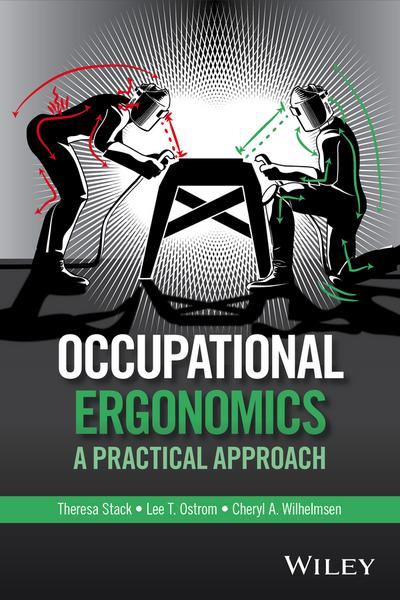Occupational Ergonomics: A Practical Approach by Theresa Stack, ISBN: 9781118814215