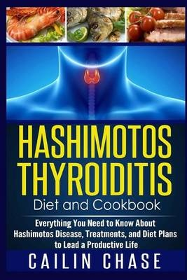 Hashimotos Thyroiditis Diet and CookbookEverything You Need to Know about Hashimotos Di...