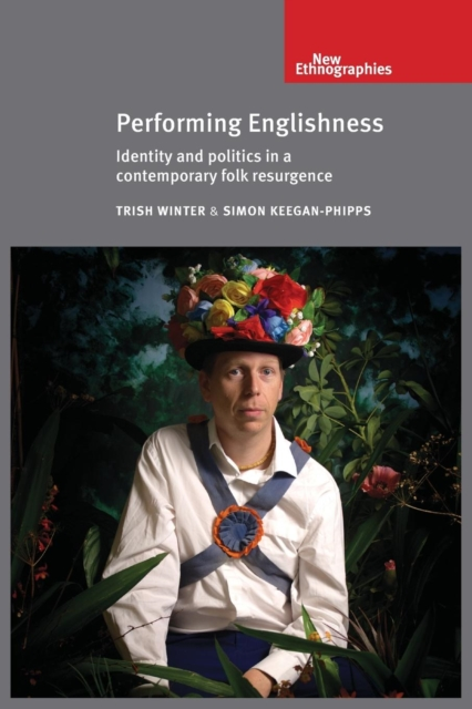 Performing EnglishnessIdentity and Politics in a Contemporary Folk Re... by Trish Winter,Simon Keegan-Phipps, ISBN: 9780719097300