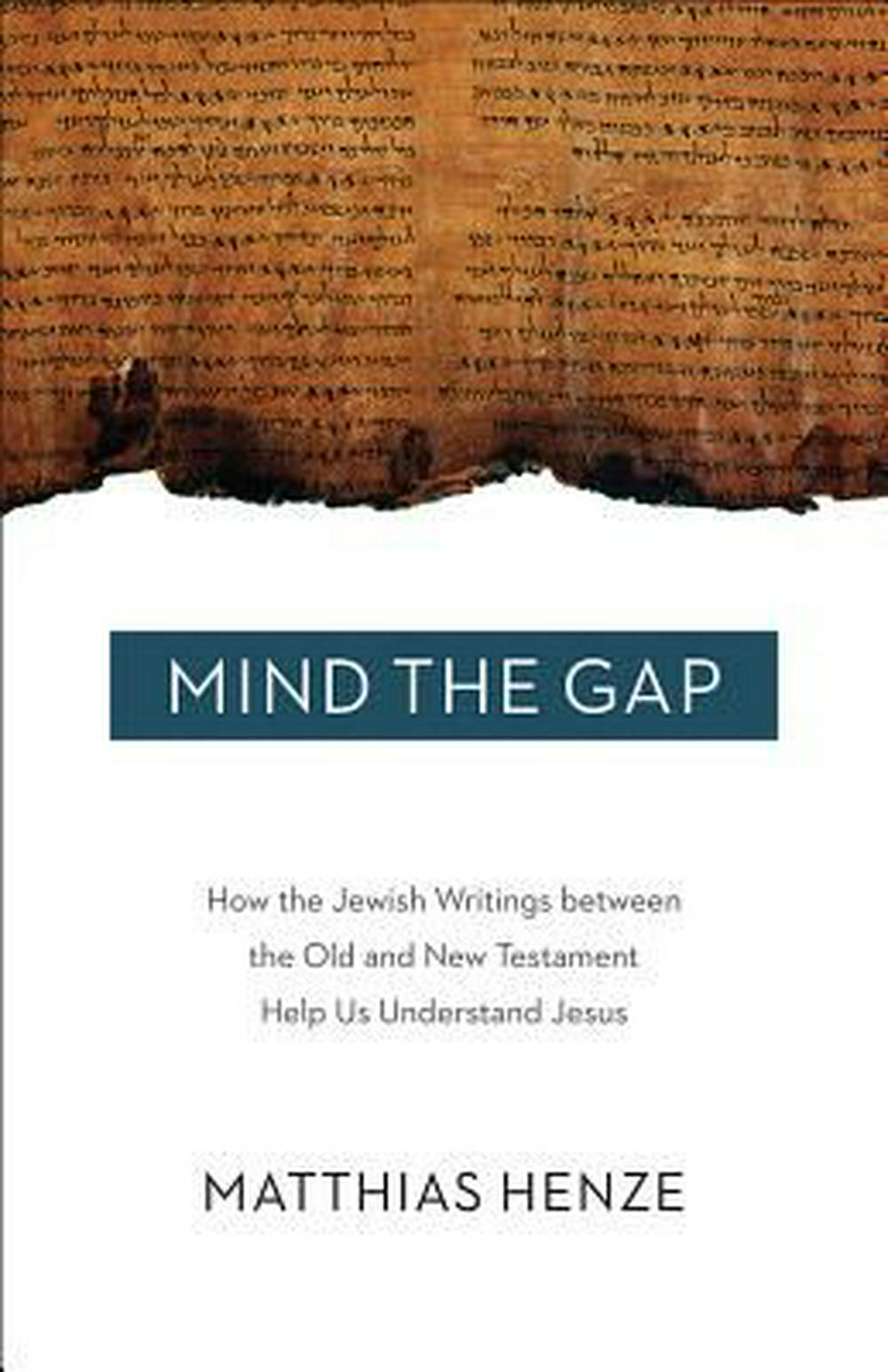 Mind the GapHow the Jewish Writings Between the Old and New... by Matthais Henze, ISBN: 9781506406428