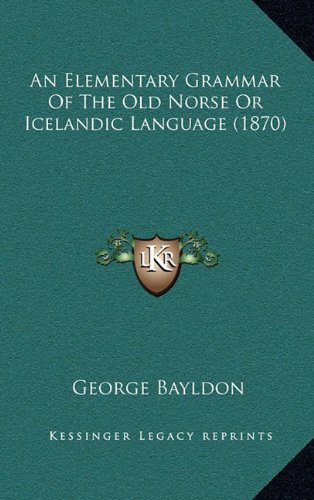 An Elementary Grammar of the Old Norse or Icelandic Language (1870) by George Bayldon, ISBN: 9781164693833