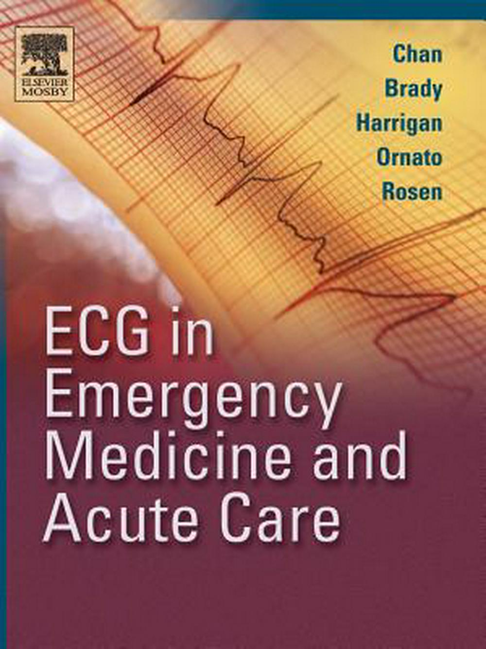 ECG in Emergency Medicine and Acute Care by Theodore C. Chan, ISBN: 9780323018111