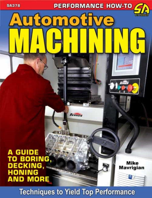 Automotive Machining: A Guide to Boring, Decking, Honing & More by Mike Mavrigian, ISBN: 9781613252833