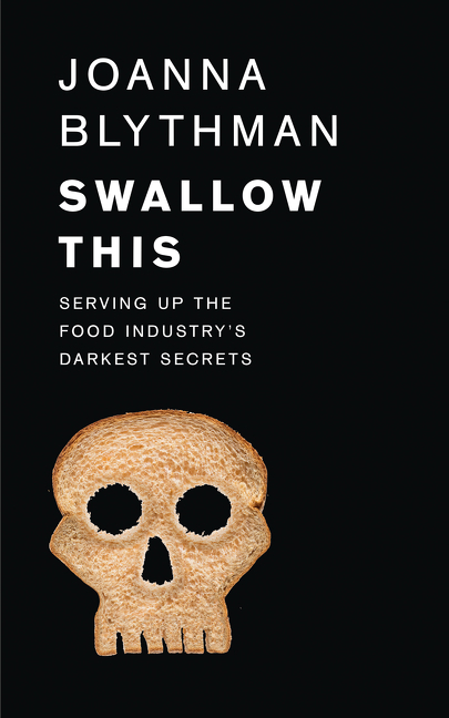Swallow This: Serving Up the Food Industry's Darkest Secrets by Joanna Blythman, ISBN: 9780008157852