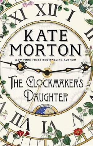 The Clockmaker's Daughter by Kate Morton, ISBN: 9781683249726