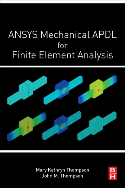 ANSYS Mechanical APDL for Finite Element Analysis by Mary Kathryn Thompson,John Martin Thompson, ISBN: 9780128129814
