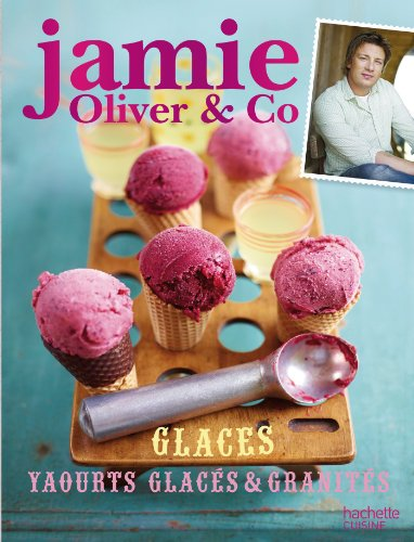 Glaces, yaourts glacés & granités by Jamie Oliver, ISBN: 9782012312548