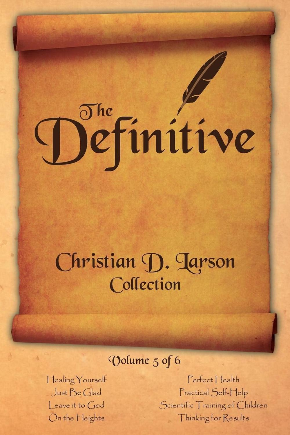 The Definitive Christian D. Larson Collection - Volume 5 of 6 by Christian D Larson, ISBN: 9780990964346