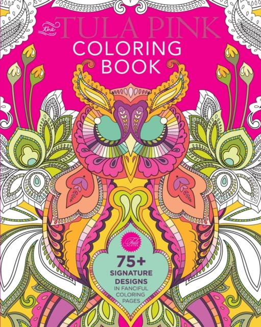 Coloring Tula Pink's World: 75 Coloring Pages of Fabric Designs to Color Your Way to Cool