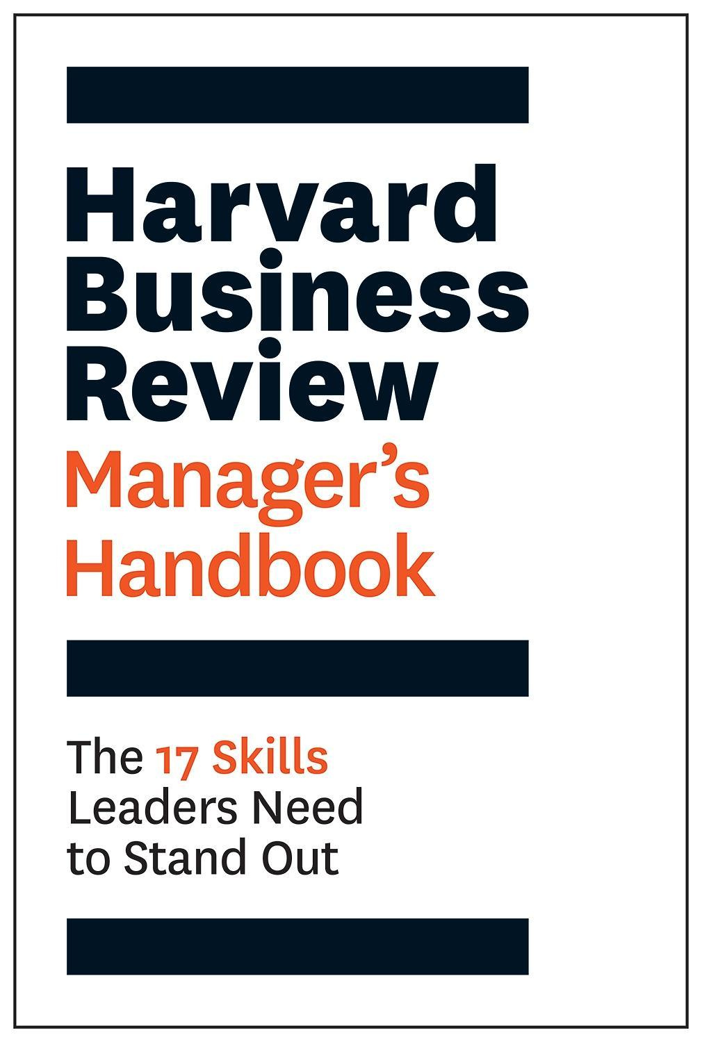 The Harvard Business Review Manager's HandbookThe 17 Skills Leaders Need to Stand Out