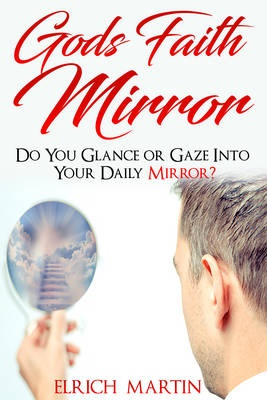 God S Faith Mirror: Do You Glance or Gaze Into Your Daily Mirror?